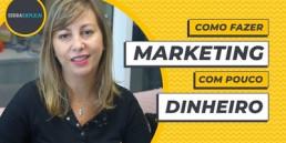 Como fazer marketing com pouco dinheiro?