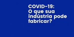covid-19 Industria o que produzir